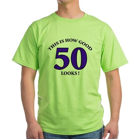 How Good - 50 Looks Green T-Shirt