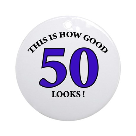 How Good - 50 Looks Ornament (Round)