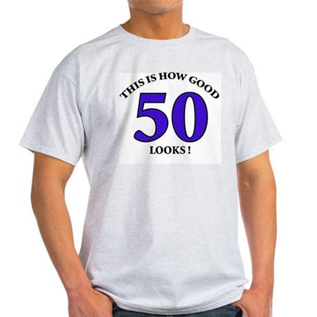 How Good - 50 Looks Light T-Shirt
