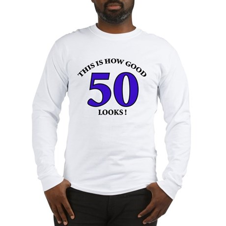 How Good - 50 Looks Long Sleeve T-Shirt