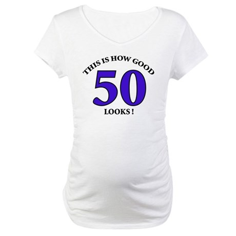 How Good - 50 Looks Maternity T-Shirt
