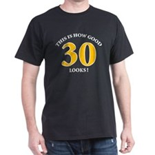 How Good - 30 Looks T-Shirt
