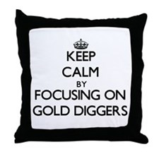 Keep Calm by focusing on Gold Diggers Throw Pillow