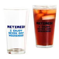 RETIRED - I ENJOY SEVEN DAY WEEKENDS! Drinking Gla