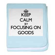 Keep Calm by focusing on Goods baby blanket