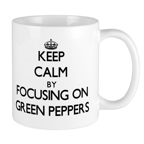 Keep Calm by focusing on Green Peppers Mugs