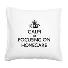 Keep Calm by focusing on Home Square Canvas Pillow