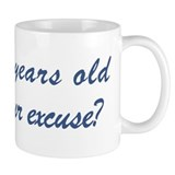What is your excuse: 85 Mug