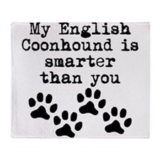 My English Coonhound Is Smarter Than You Throw Bla