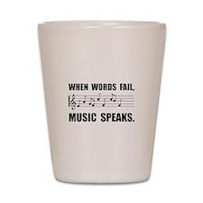 Words Fail Music Speaks Shot Glass