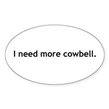 i need more cowbell Decal