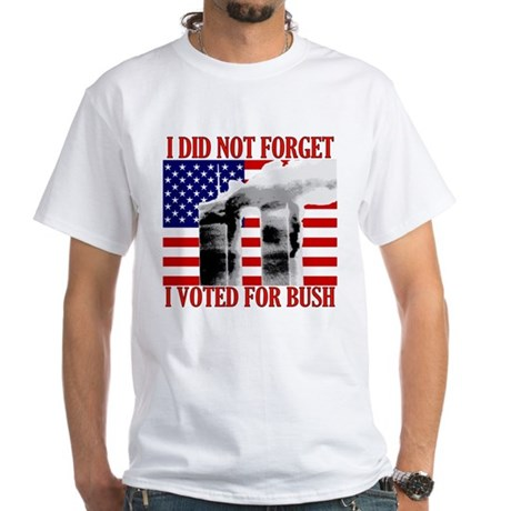 I Didn't Forget (Voted Bush) White T-Shirt