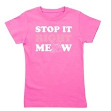 Stop it Right Meow Girl's Tee