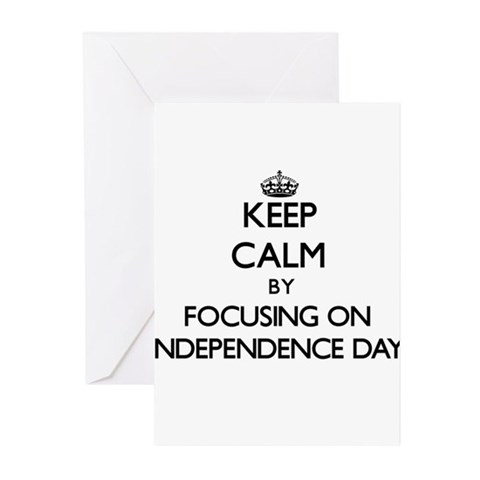 Keep Calm by focusing on Independen Greeting Cards