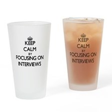 Keep Calm by focusing on Interviews Drinking Glass