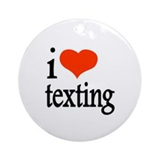 I Love Texting Text Messages Ornament (Round)