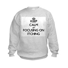 Keep Calm by focusing on Itching Sweatshirt