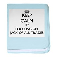 Keep Calm by focusing on Jack Of All baby blanket