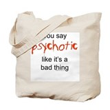 You say Psychotic Tote Bag