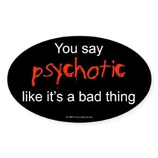 You say Psychotic Oval Decal