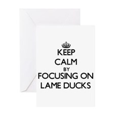Keep Calm by focusing on Lame Ducks Greeting Cards