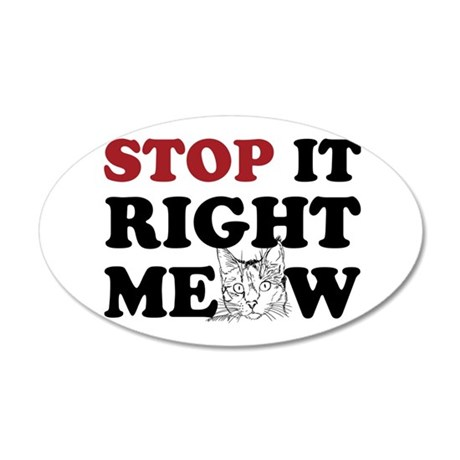 Stop it Right Meow 20x12 Oval Wall Decal