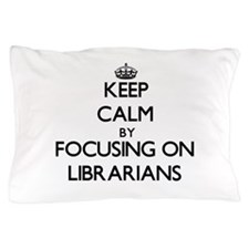 Keep Calm by focusing on Librarians Pillow Case