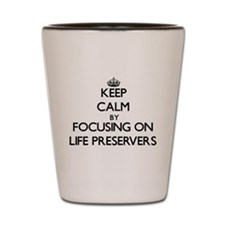 Keep Calm by focusing on Life Preserver Shot Glass