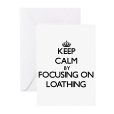 Keep Calm by focusing on Loathing Greeting Cards