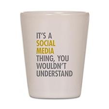 Its A Social Media Thing Shot Glass