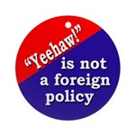 Yeehaw is not a foreign policy ornament
