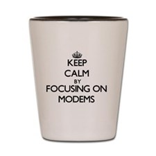 Keep Calm by focusing on Modems Shot Glass
