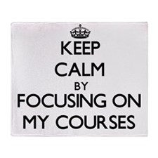 Keep Calm by focusing on My Courses Throw Blanket