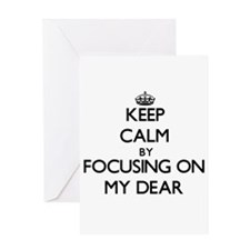 Keep Calm by focusing on My Dear Greeting Cards