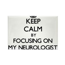 Keep Calm by focusing on My Neurologist Magnets