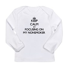 Keep Calm by focusing on My No Long Sleeve T-Shirt