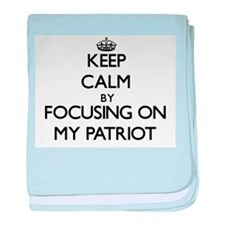 Keep Calm by focusing on My Patriot baby blanket
