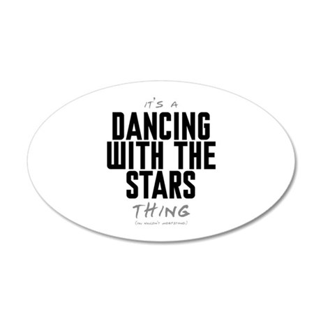 It's a Dancing With the Stars Thing 22x14 Oval Wal