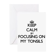 Keep Calm by focusing on My Tonsils Greeting Cards