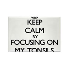 Keep Calm by focusing on My Tonsils Magnets