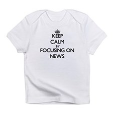 Keep Calm by focusing on News Infant T-Shirt