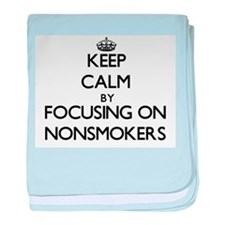 Keep Calm by focusing on Nonsmokers baby blanket
