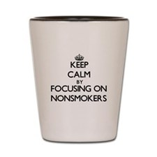 Keep Calm by focusing on Nonsmokers Shot Glass