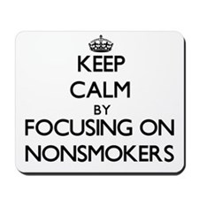 Keep Calm by focusing on Nonsmokers Mousepad