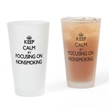 Keep Calm by focusing on Nonsmoking Drinking Glass