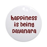 happiness is being Dayanara Ornament (Round)