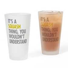 Its A Sqash Thing Drinking Glass