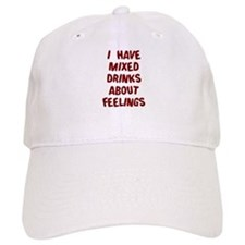 I have mixed drinks about feelings Baseball Cap