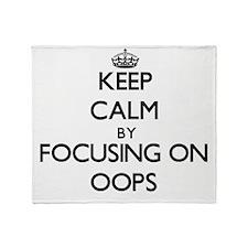 Keep Calm by focusing on Oops Throw Blanket