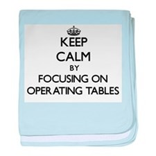 Keep Calm by focusing on Operating Ta baby blanket